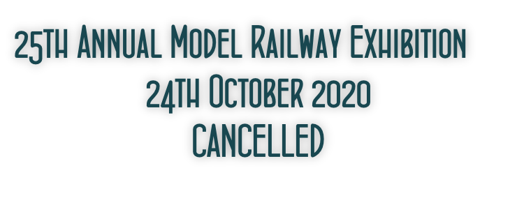 25th Annual Model Railway Exhibition 24th October 2020 CANCELLED